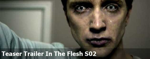 Teaser Trailer In The Flesh S02