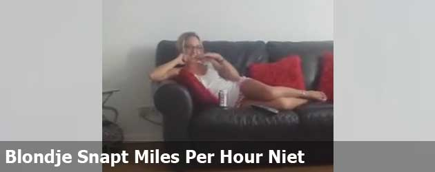 Blondje Snapt Miles Per Hour Niet