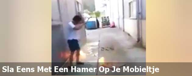 Sla Eens Met Een Hamer Op Je Mobieltje