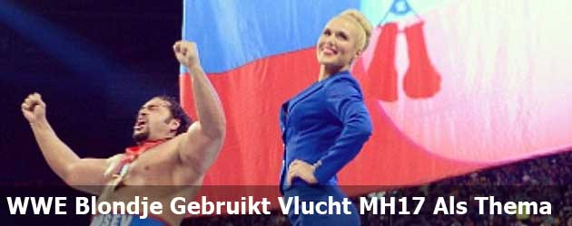 WWE Blondje Gebruikt Vlucht MH17 Als Thema