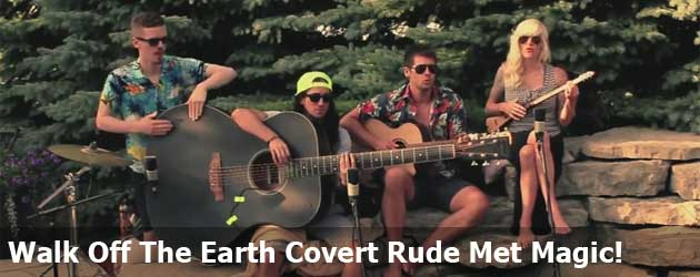 Walk Off The Earth Covert Rude Met Magic!