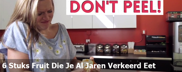 6 Stuks Fruit Die Je Al Jaren Verkeerd Eet