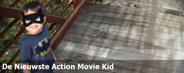 De Nieuwste Action Movie Kid