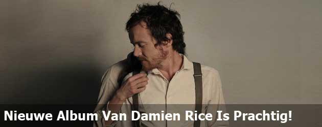 Het Nieuwe Album Van Damien Rice Is Prachtig!