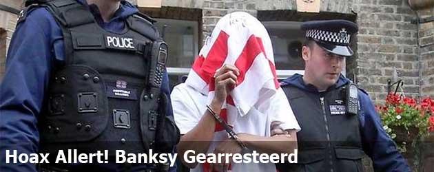 Hoax Allert! Banksy Gearresteerd