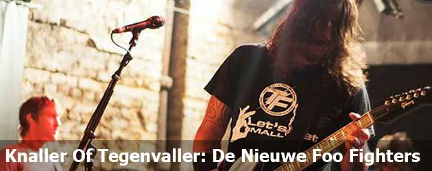 Knaller Of Tegenvaller: De Nieuwe Foo Fighters