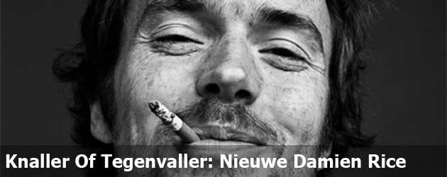 Knaller Of Tegenvaller: Nieuwe Damien Rice