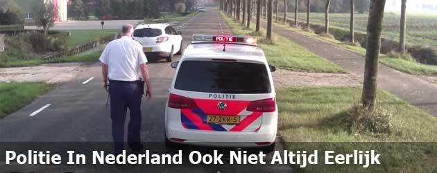Politie In Nederland Ook Niet Altijd Eerlijk