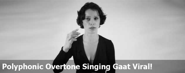Polyphonic Overtone Singing Gaat Viral!