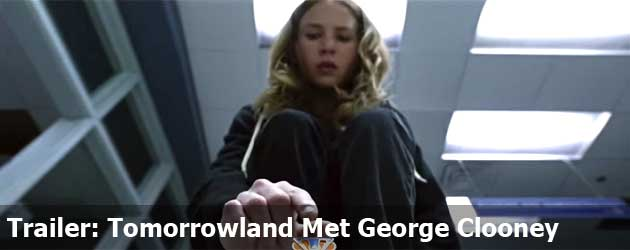 Trailer: Tomorrowland Met George Clooney