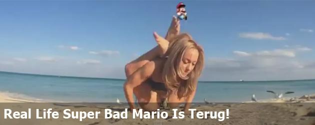 Real Life Super Bad Mario Is Terug!