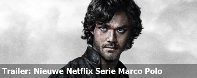 Trailer: Nieuwe Netflix Serie Marco Polo
