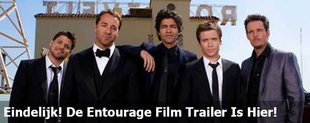 Eindelijk! De Entourage Film Trailer Is Hier!