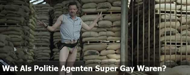 Wat Als Politie Agenten Super Gay Waren?