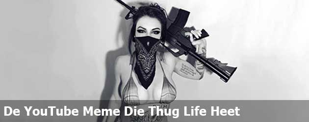 De YouTube Meme Die Thug Life Heet