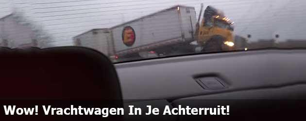 Wow! Vrachtwagen In Je Achterruit!