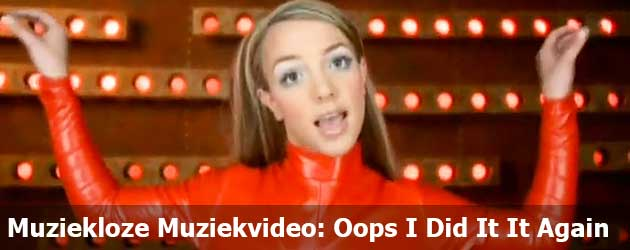 Muziekloze Muziekvideo: Oops I Did It It Again