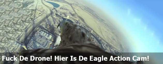 Fuck De Drone! Hier Is De Eagle Action Cam!