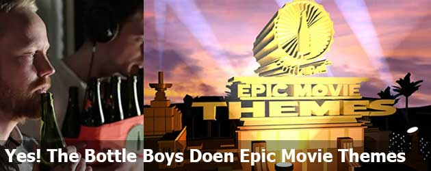 Yes! The Bottle Boys Doen Epic Movie Themes