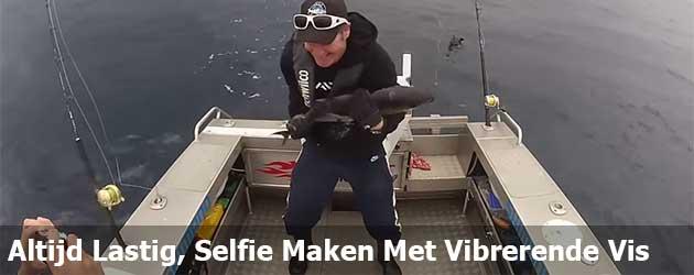 Altijd Lastig, Selfie Maken Met Vibrerende Vis