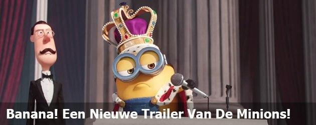 Banana! Een Nieuwe Trailer Van De Minions!