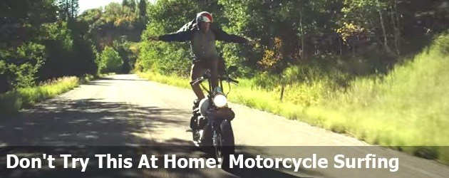 Don't Try This At Home: Motorcycle Surfing