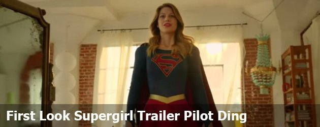 First Look Supergirl Trailer Pilot Ding