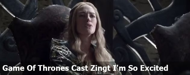 Game Of Thrones Cast Zingt I'm So Excited