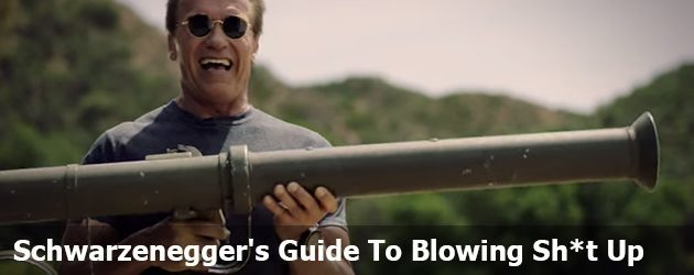 Schwarzenegger's Guide to Blowing Sh*t Up