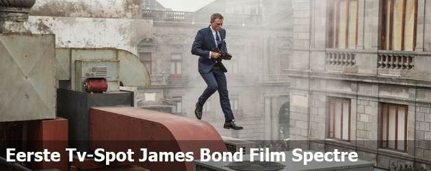 Eerste Tv-Spot James Bond Film Spectre
