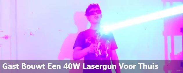 Gast Bouwt Een 40W Lasergun Voor Thuis