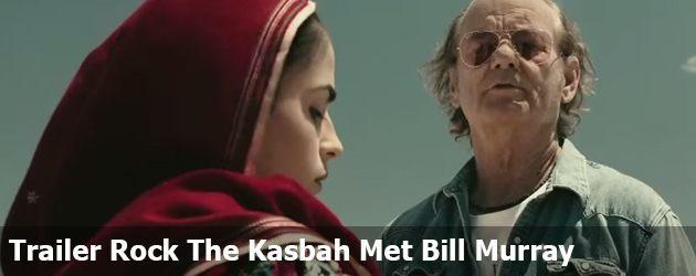 Trailer Rock The Kasbah Met Bill Murray