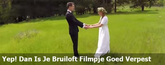 Yep! Dan Is Je Bruiloft Filmpje Goed Verpest