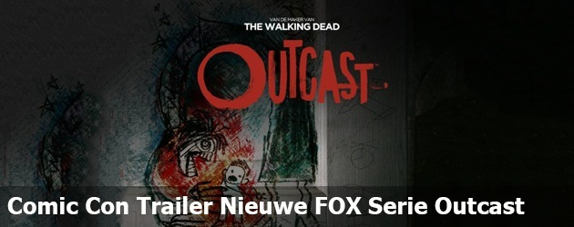 Comic Con Trailer Nieuwe FOX Serie Outcast