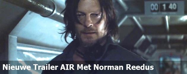 Nieuwe Trailer AIR Met Norman Reedus