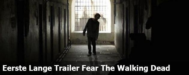 Eerste Lange Trailer Fear The Walking Dead