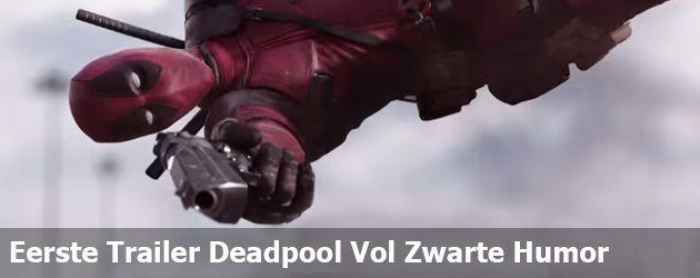 Eerste Trailer Deadpool Vol Zwarte Humor