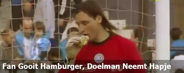 Fan Gooit Hamburger, Doelman Neemt Hapje