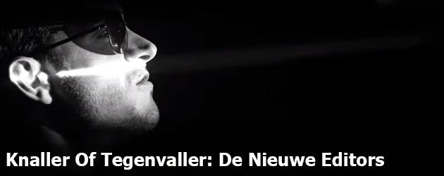Knaller Of Tegenvaller: De Nieuwe Editors