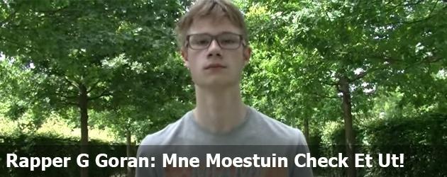 Rapper G Goran: Mne Moestuin Check Et Ut!