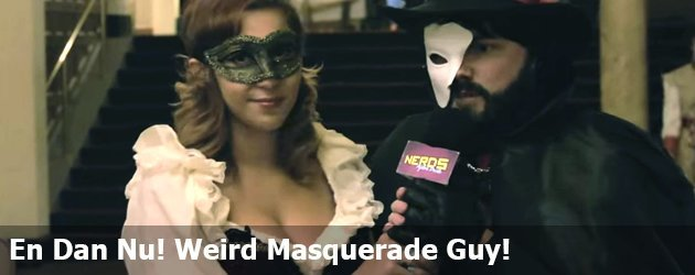 En Dan Nu! Weird Masquerade Guy!