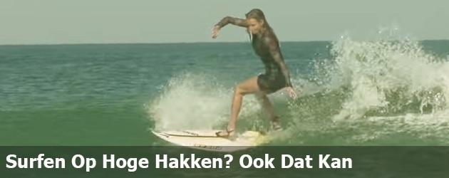 Surfen Op Hoge Hakken? Ook Dat Kan