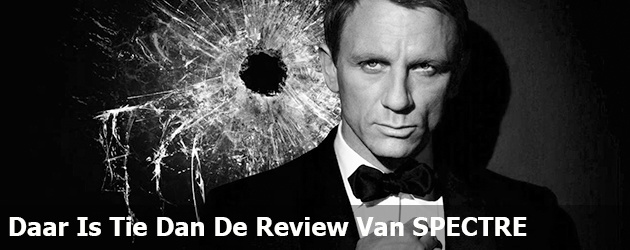 Daar Is Tie Dan De Review Van SPECTRE