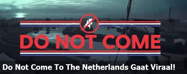 Do Not Come To The Netherlands Gaat Viraal!