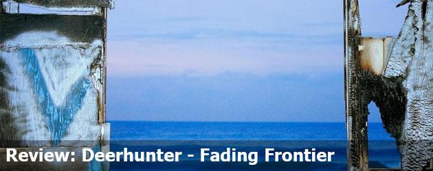 Review: Deerhunter – Fading Frontier