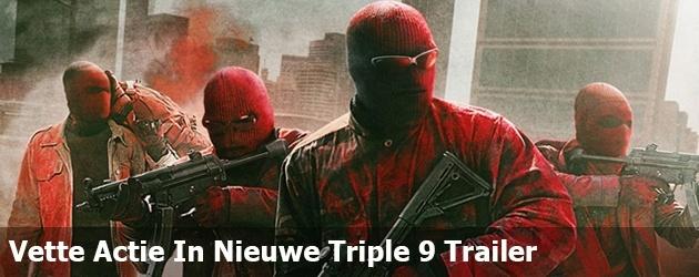 Vette Actie In Nieuwe Triple 9 Trailer