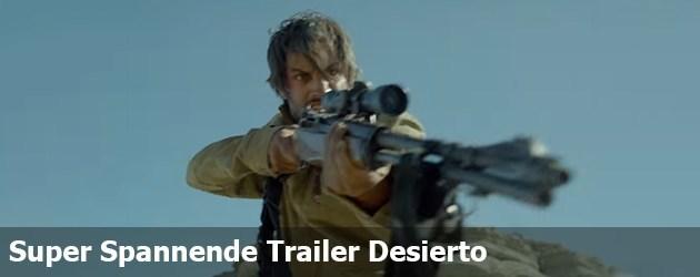 Super Spannende Trailer Desierto