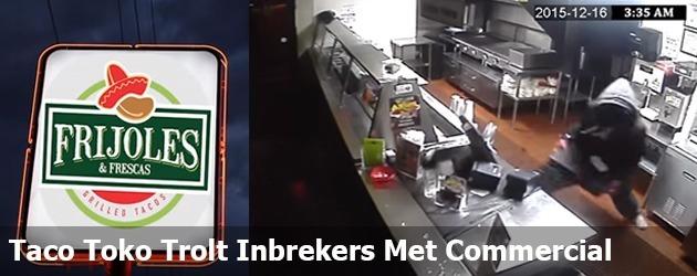 Taco Toko Trolt Inbrekers Met Commercial