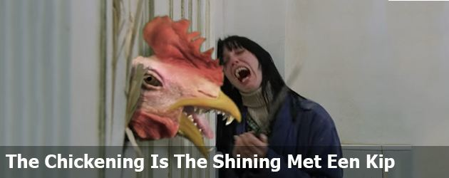 The Chickening is The Shining maar dan met een kip