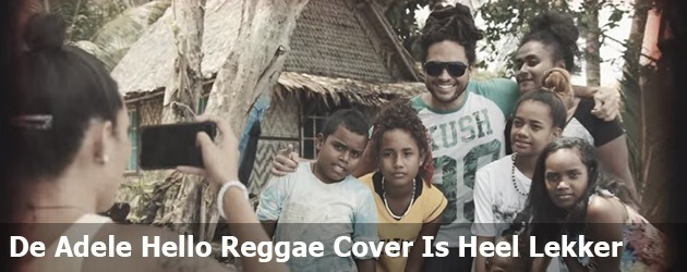 De Adele Hello Reggae Cover Is Echt Heel Lekker